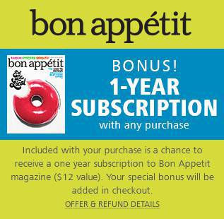 Get a 1-Year Bonus Subscription to Bon Appetit magazine. Included with any purchase.