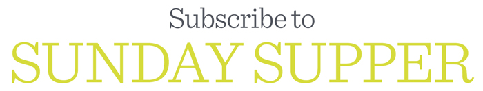 Subscribe to Sunday Supper!